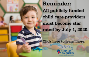 Reminder: All publicly funded child care providers must become star rated by July 1, 2020.  Click here to learn more.